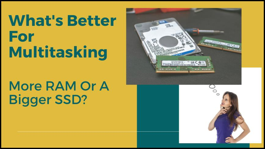 What's Better For Multitasking, More RAM Or A Bigger SSD?